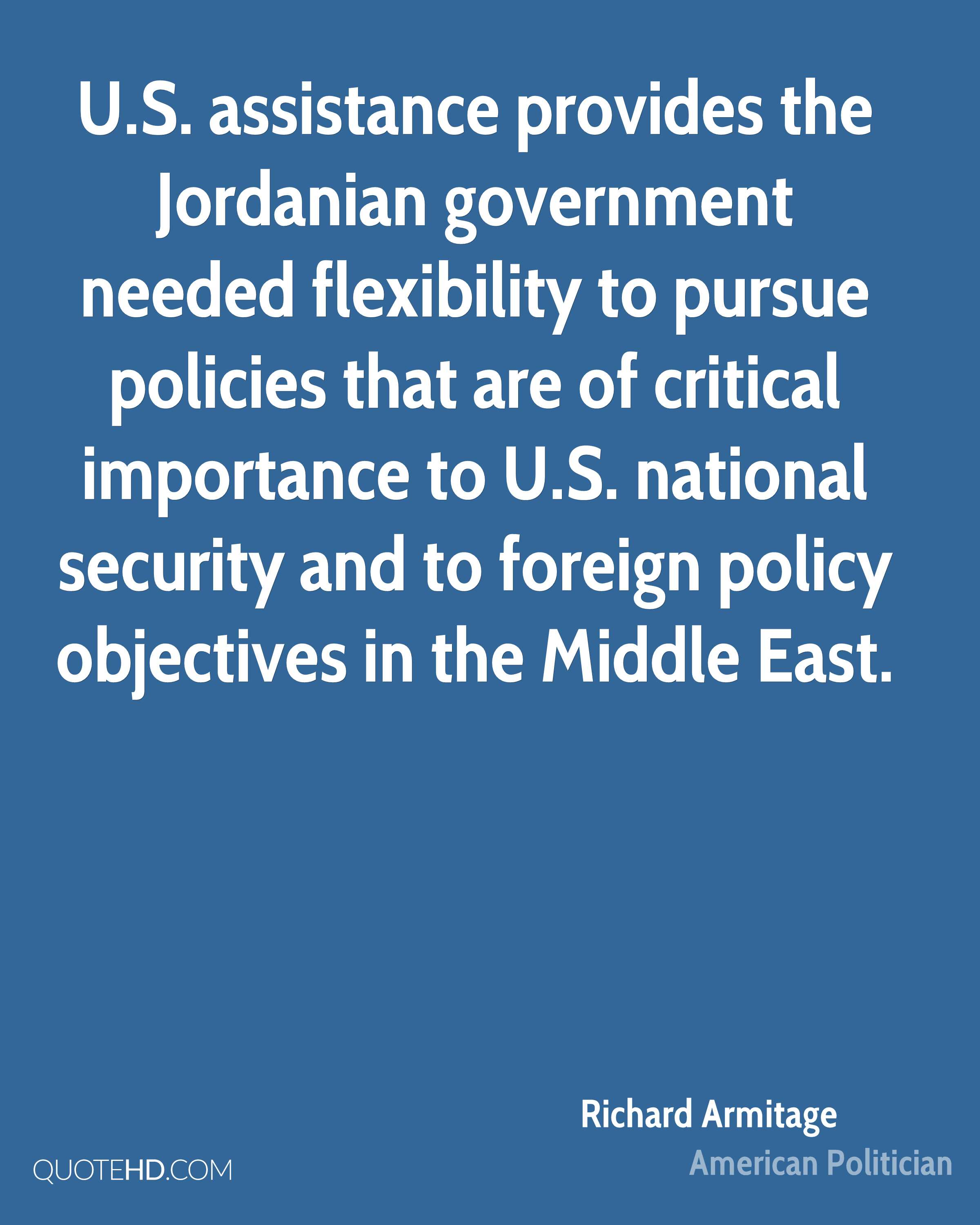 U.S. assistance provides the Jordanian government needed flexibility to pursue policies that are of critical importance to U.S. national security and to foreign policy objectives in the Middle East.