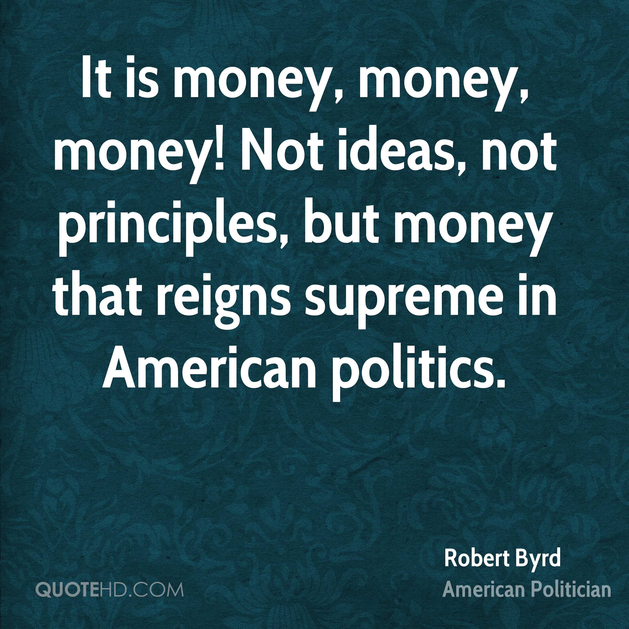 It is money, money, money! Not ideas, not principles, but money that reigns supreme in American politics.
