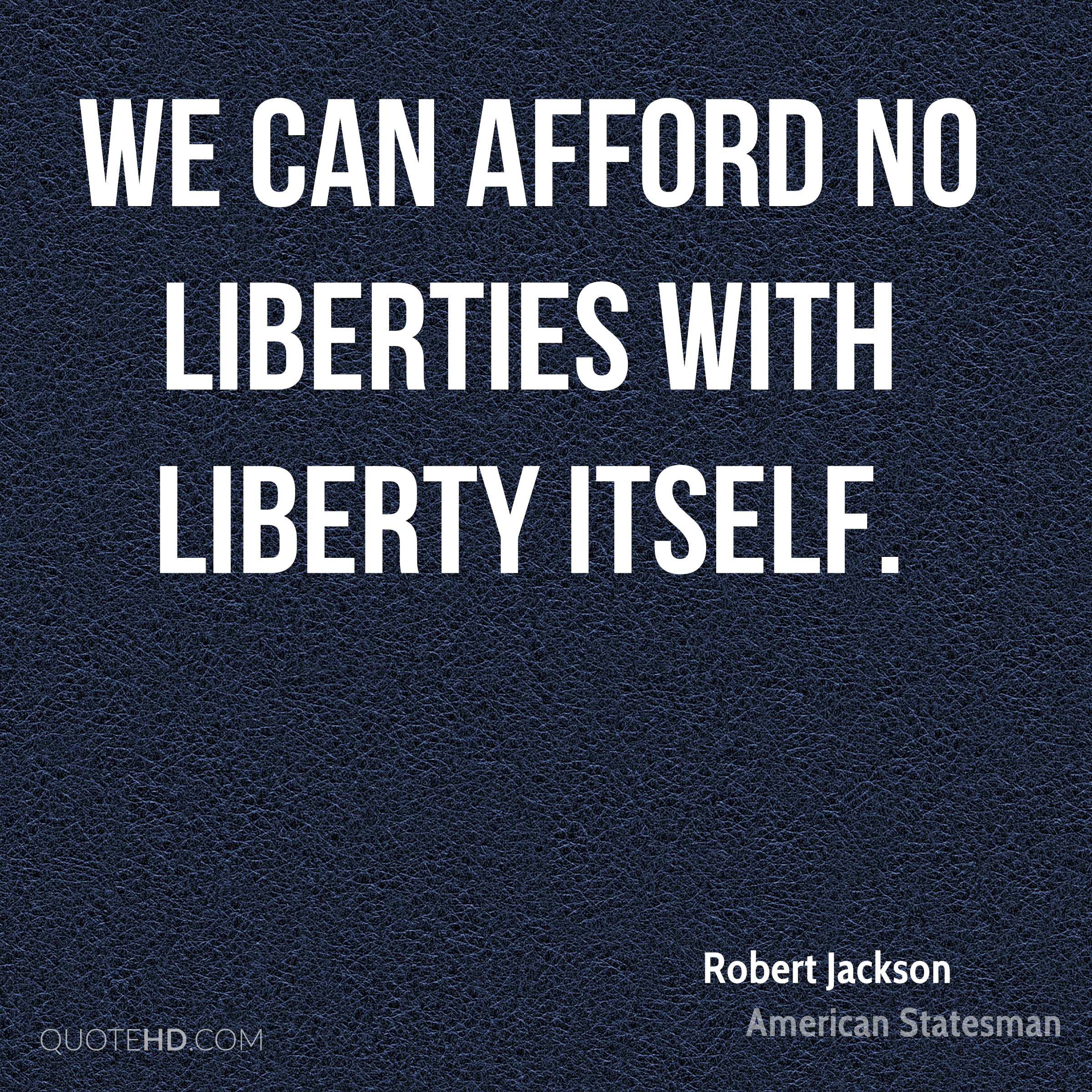 We can afford no liberties with liberty itself.