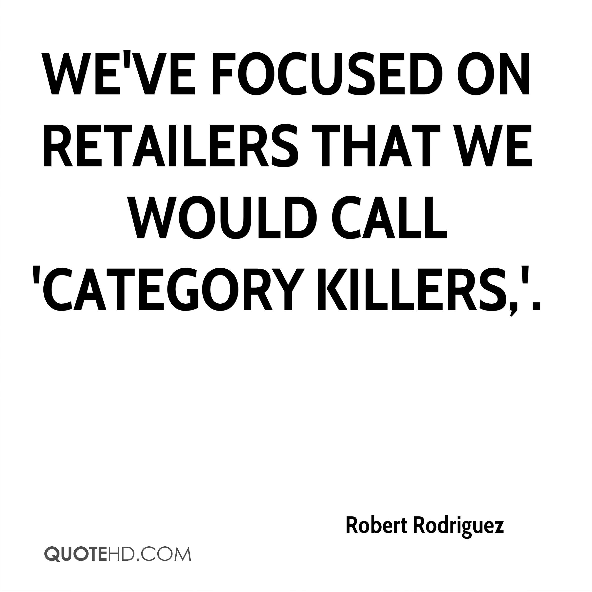 We've focused on retailers that we would call 'category killers,'.