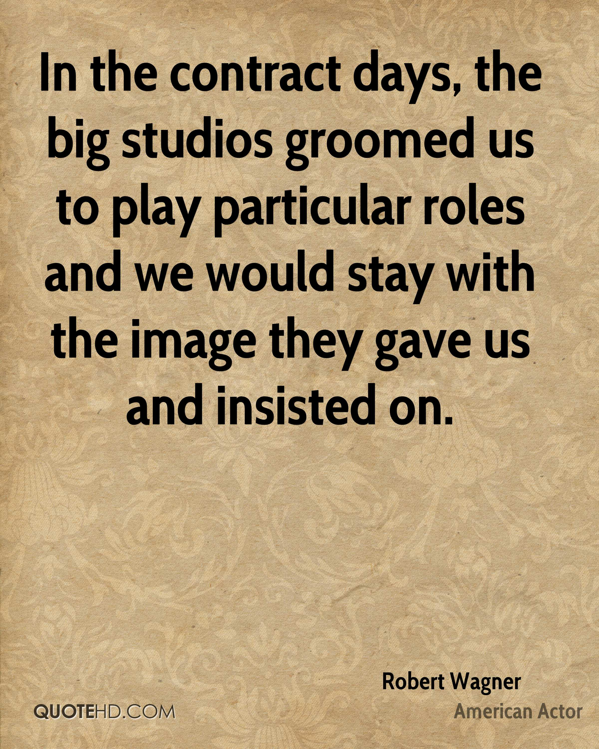 In the contract days, the big studios groomed us to play particular roles and we would stay with the image they gave us and insisted on.