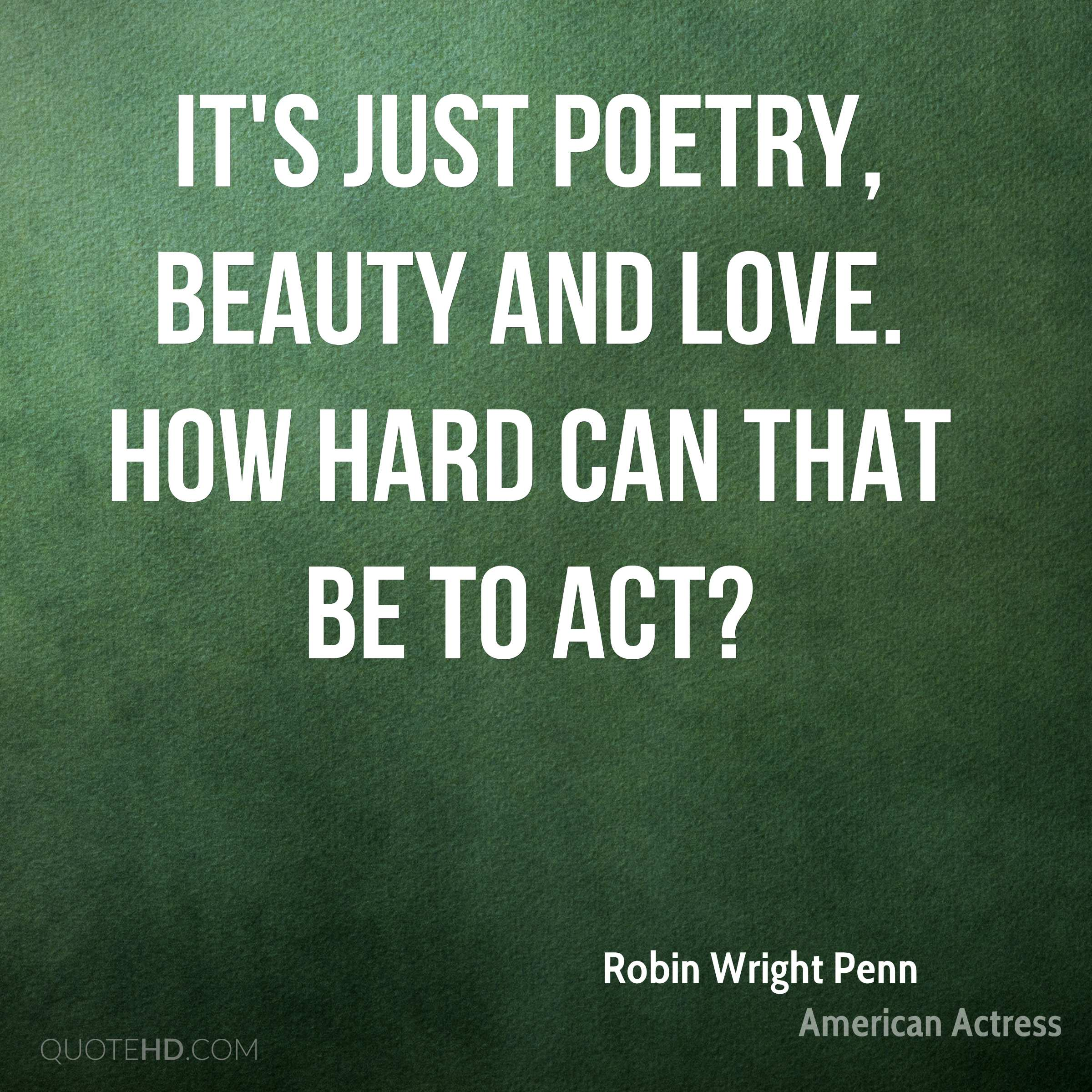It's just poetry, beauty and love. How hard can that be to act?