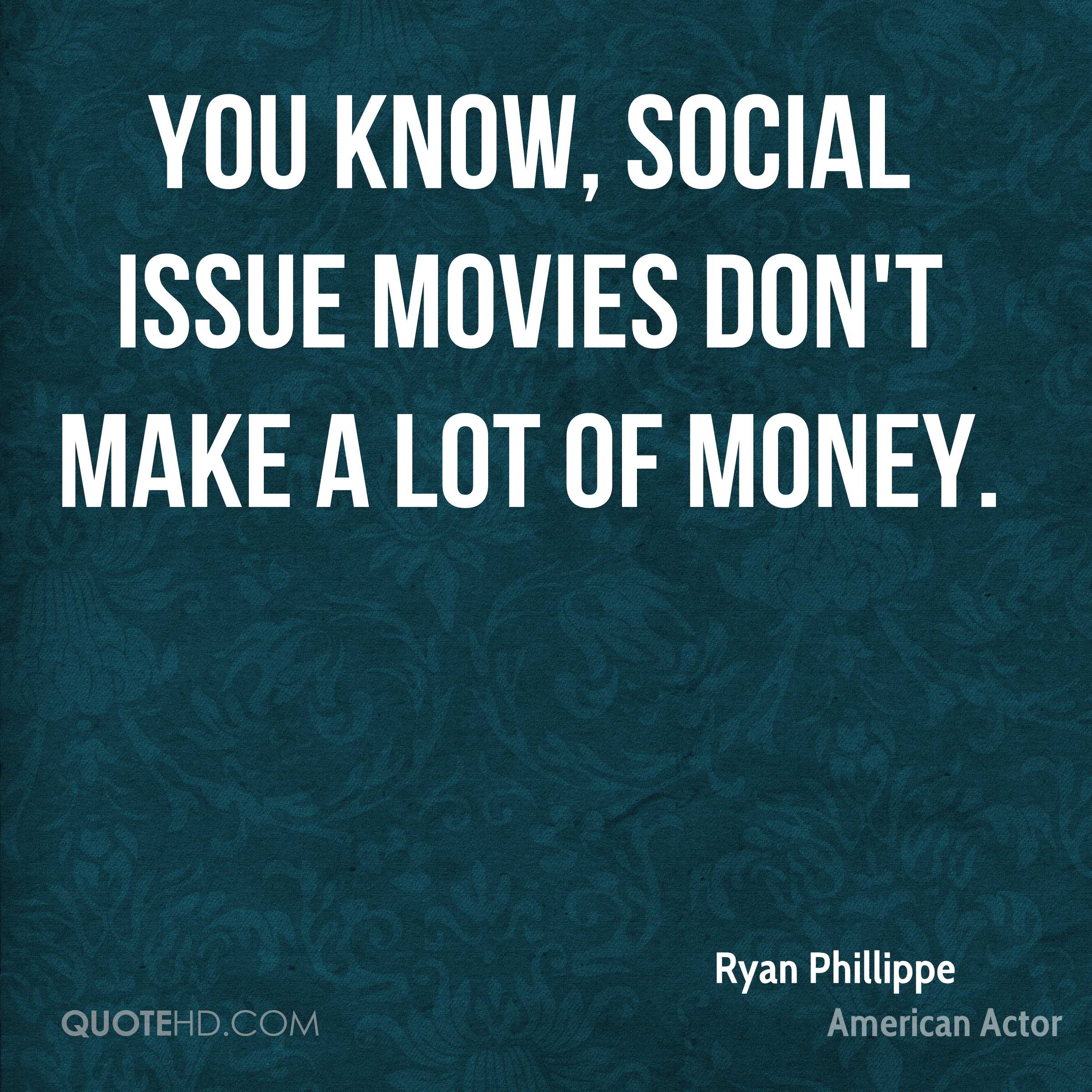 You know, social issue movies don't make a lot of money.