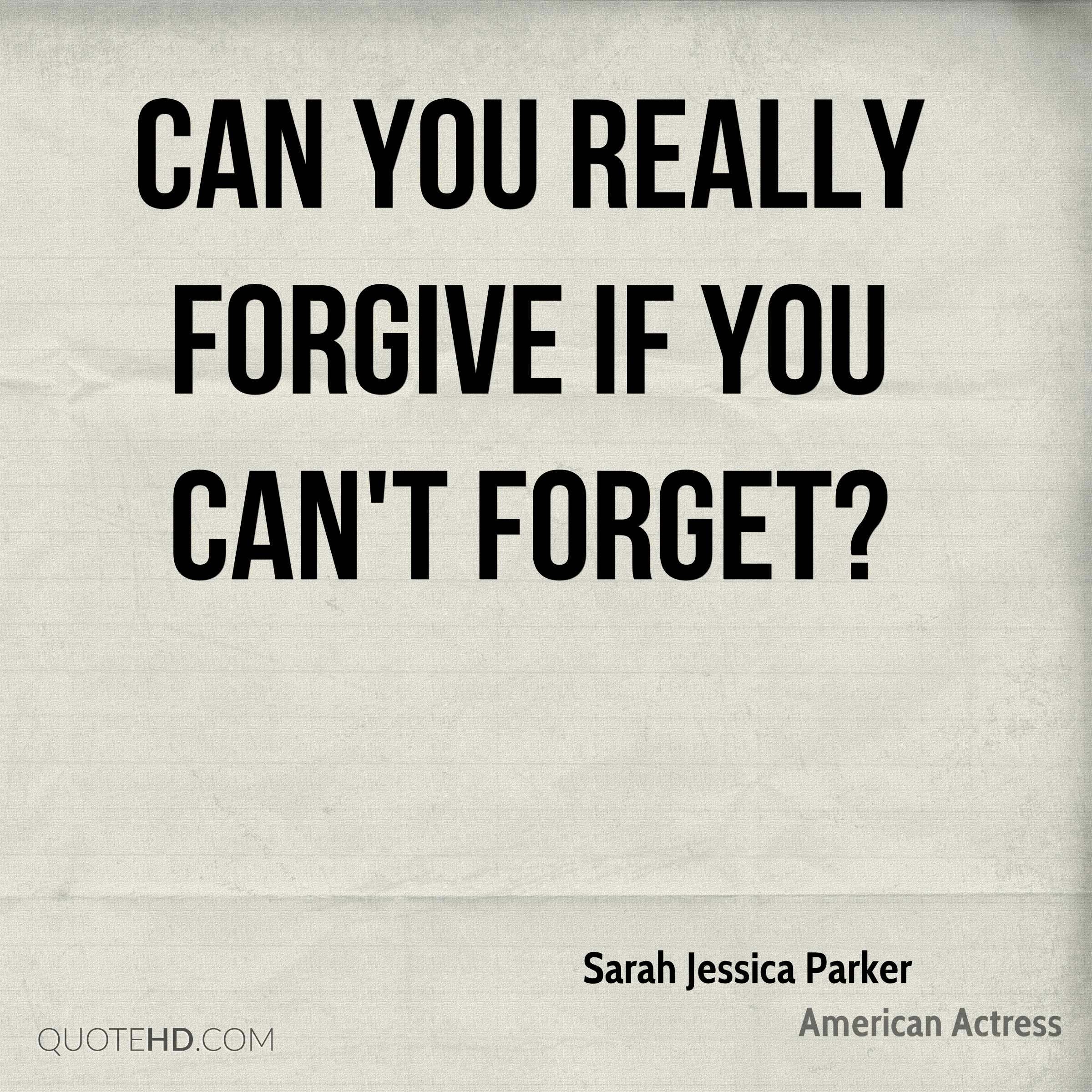 Forgive And Forget Quotes | Sarah Jessica Parker Quotes Quotehd