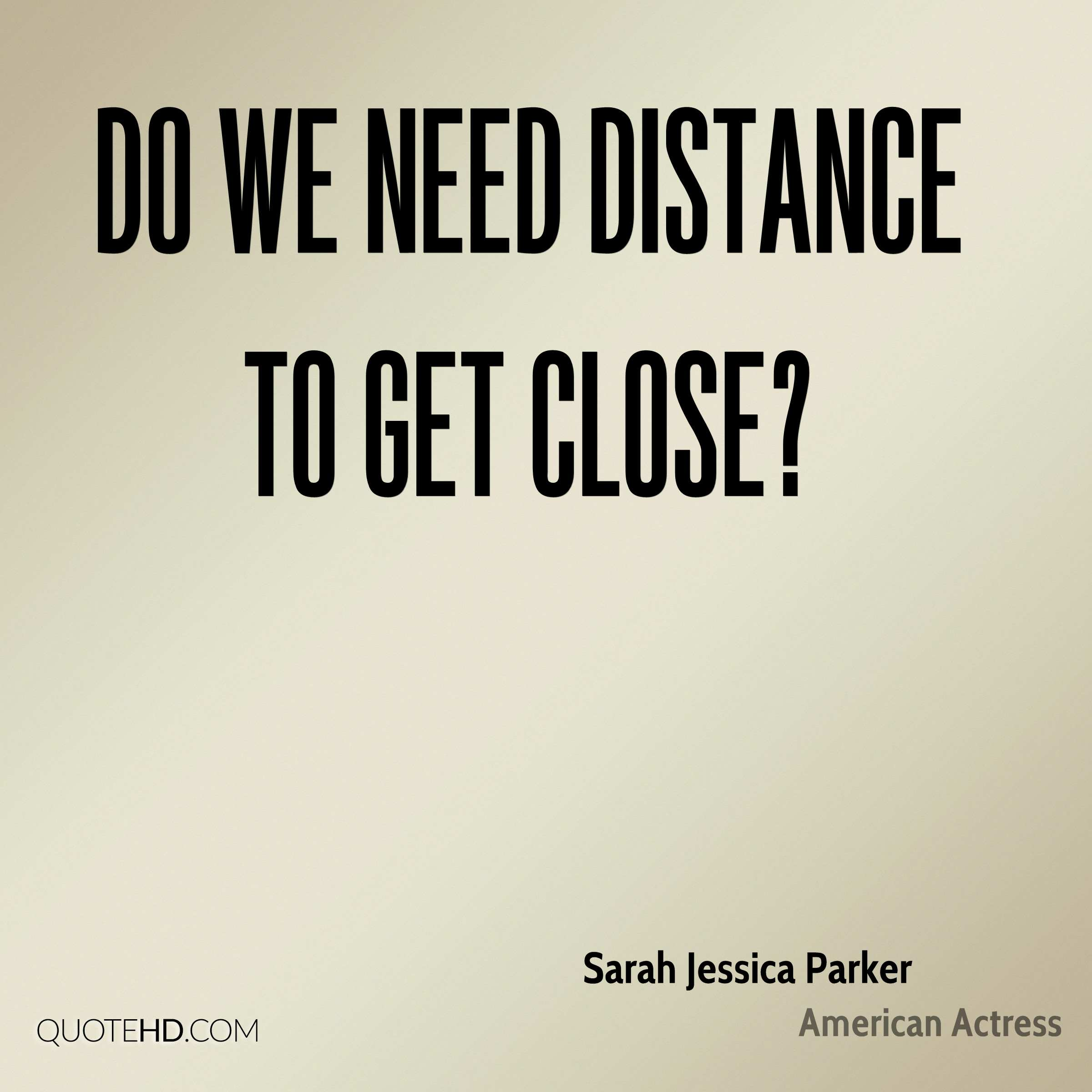 Do we need distance to get close?