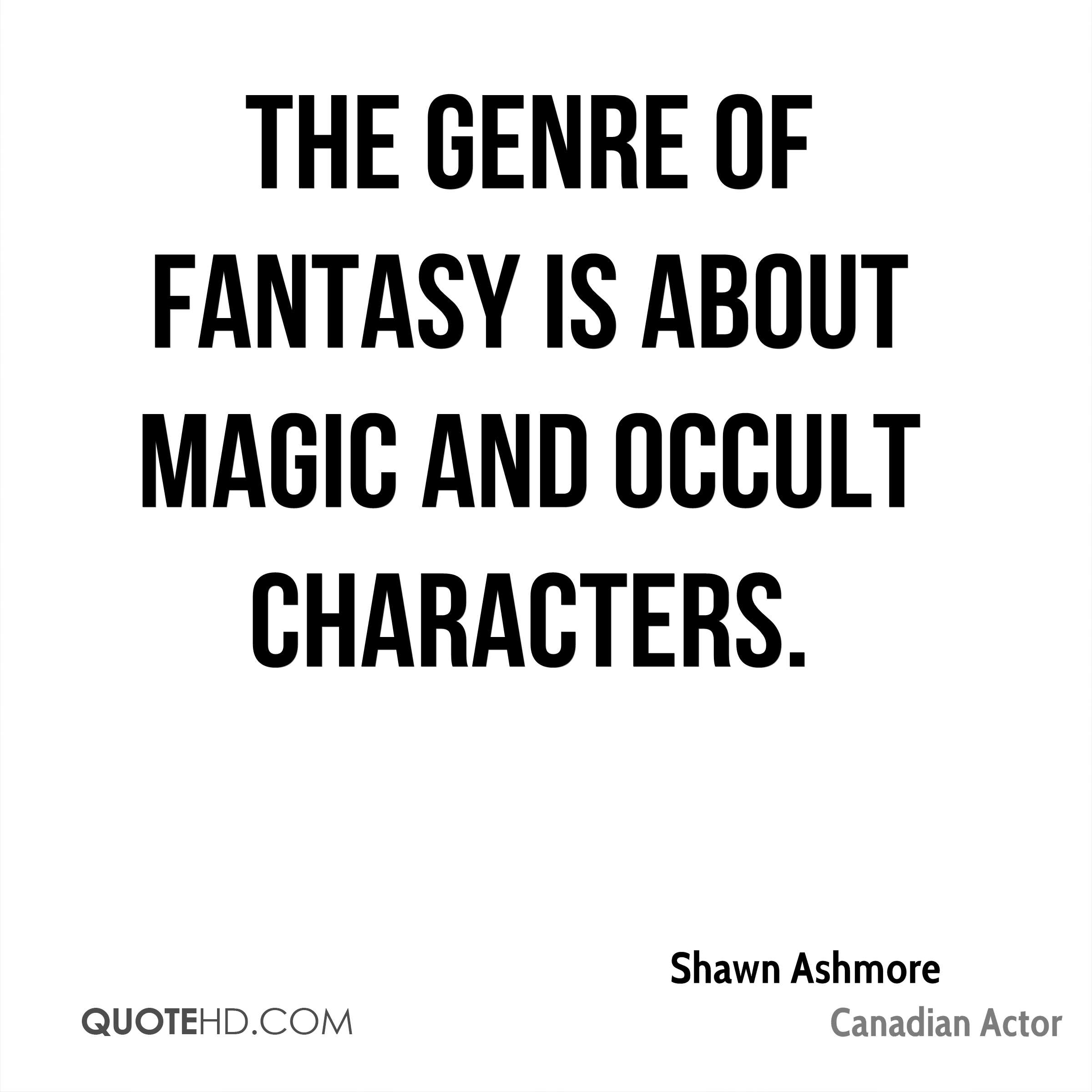 The genre of fantasy is about magic and occult characters.