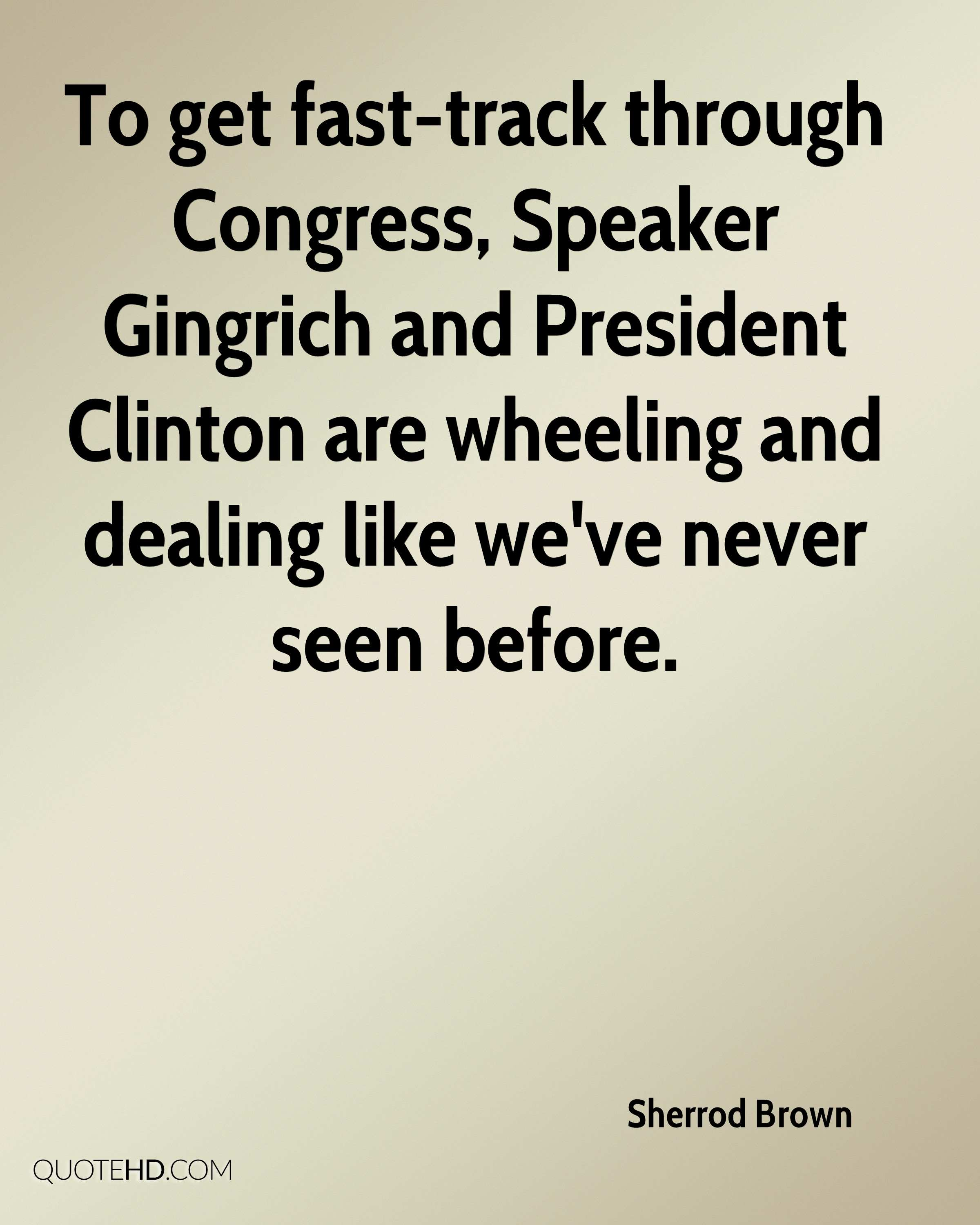 To get fast-track through Congress, Speaker Gingrich and President Clinton are wheeling and dealing like we've never seen before.
