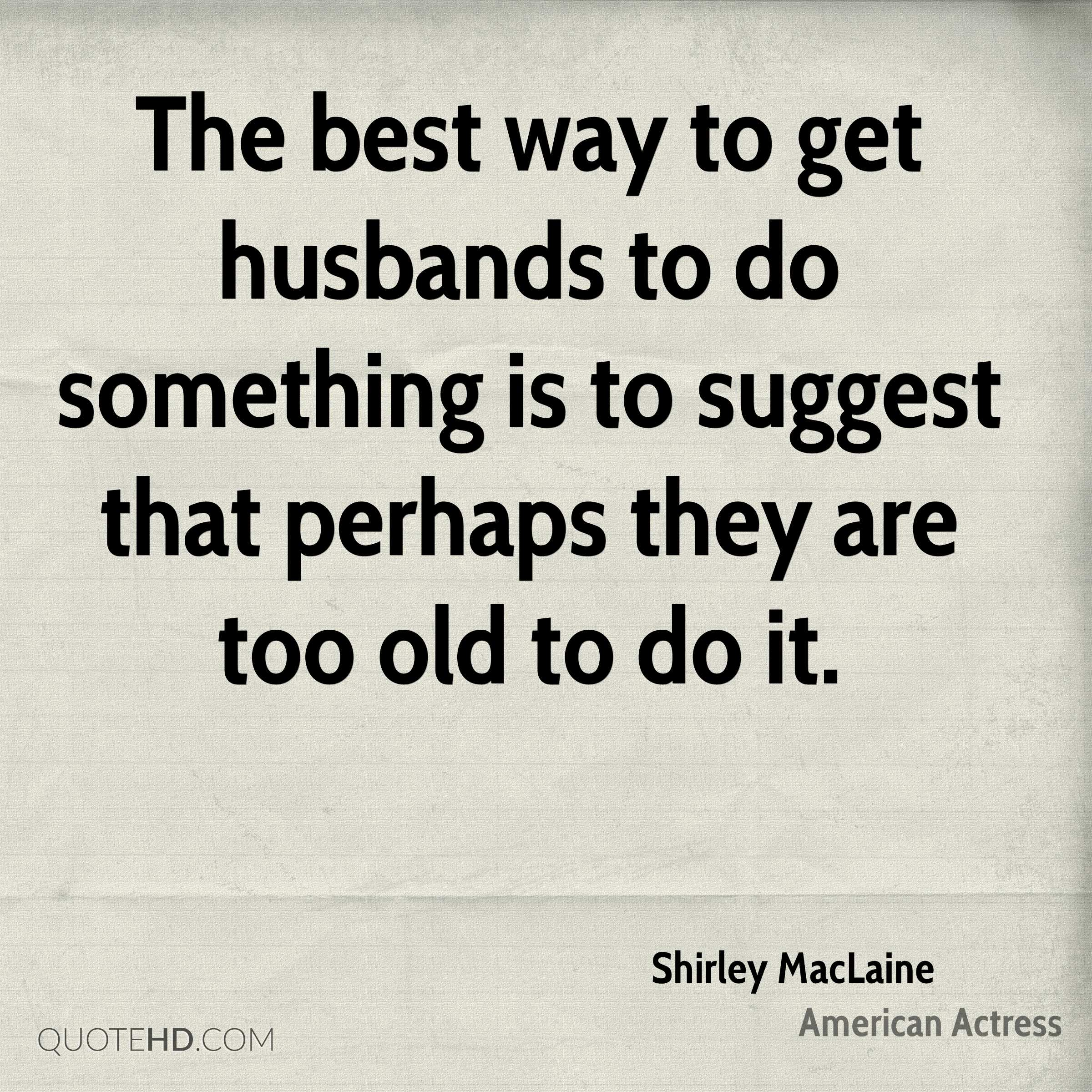 Quotes About Husbands And Love Shirley Maclaine Husband Quotes  Quotehd