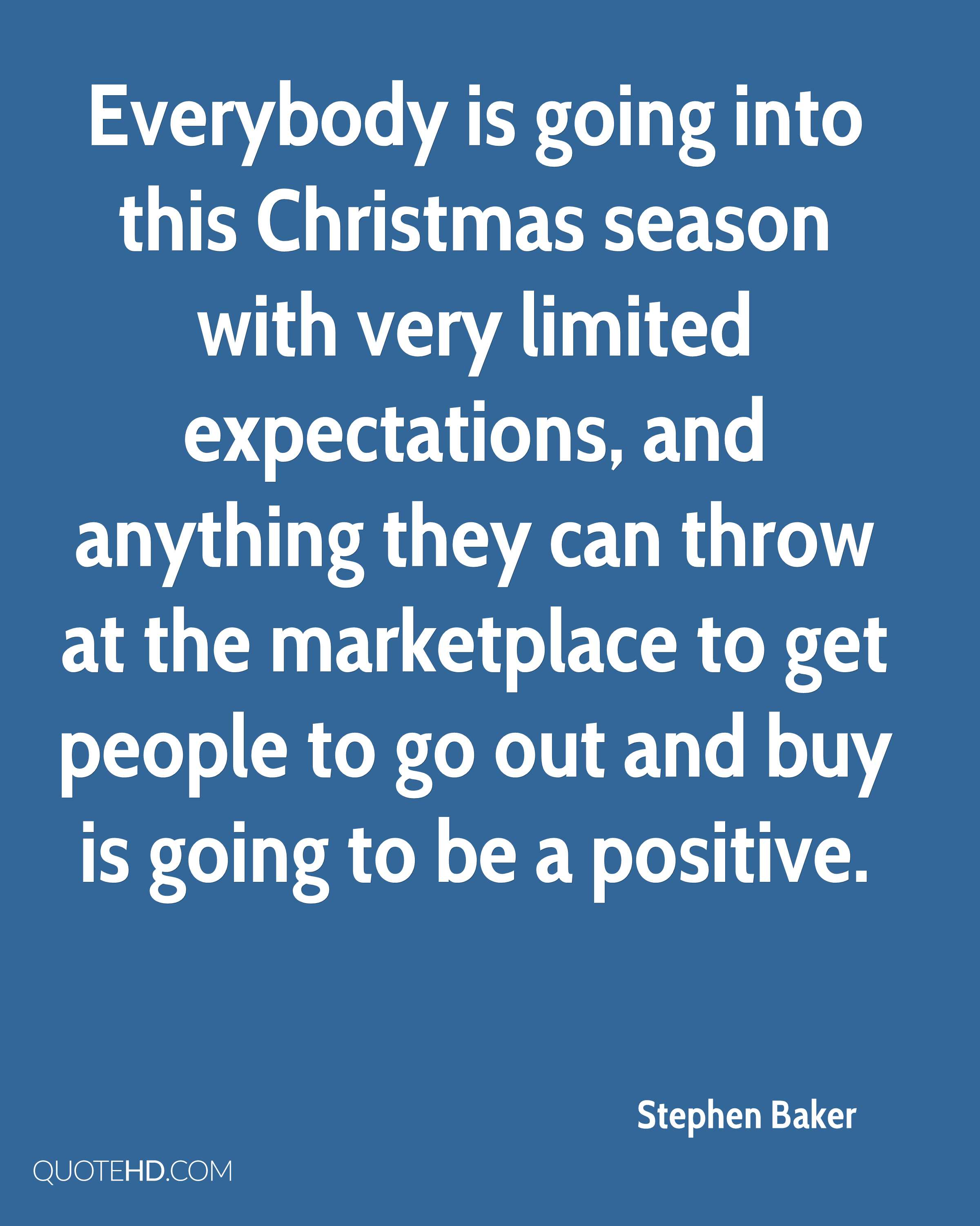 Everybody is going into this Christmas season with very limited expectations, and anything they can throw at the marketplace to get people to go out and buy is going to be a positive.