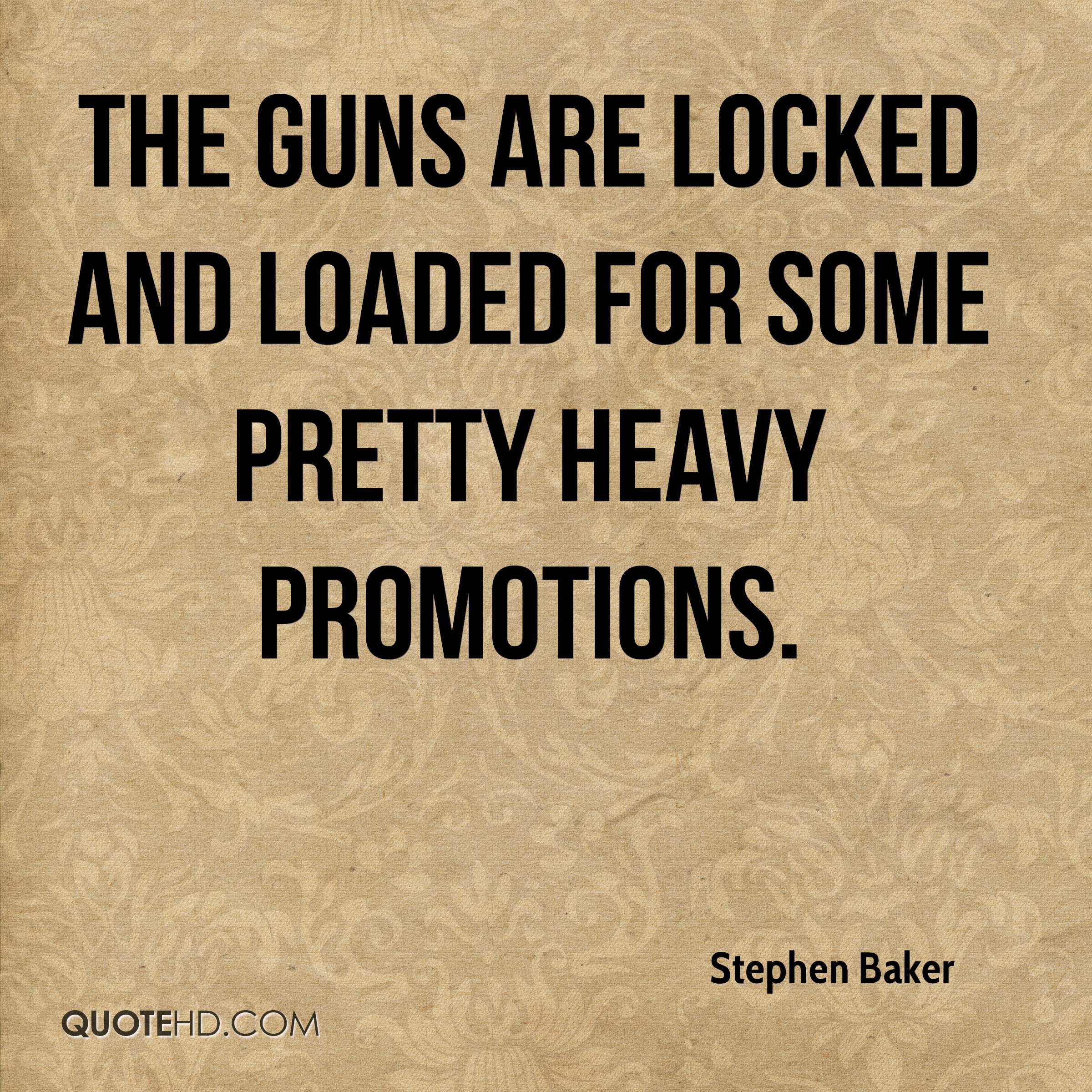 The guns are locked and loaded for some pretty heavy promotions.