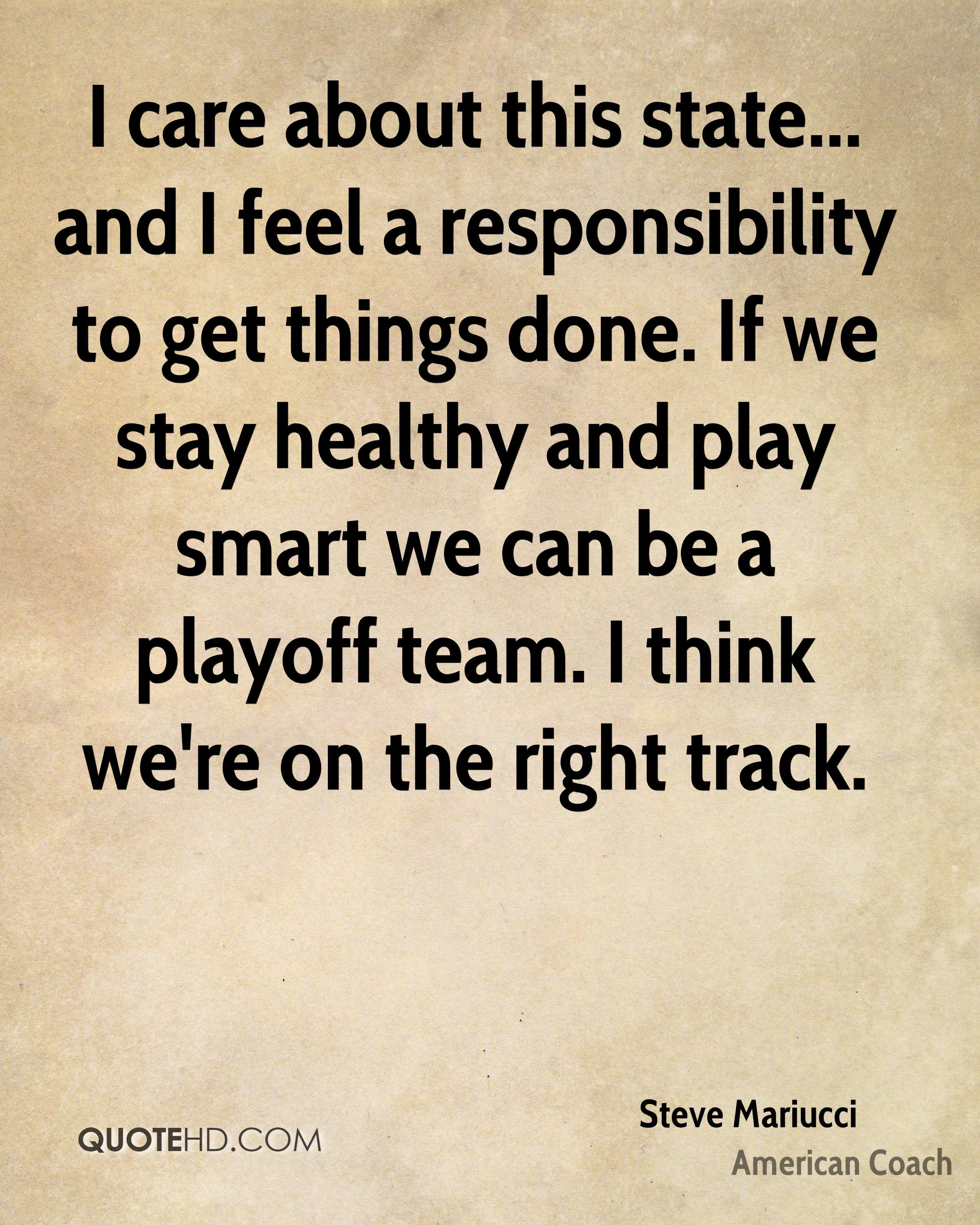 I care about this state... and I feel a responsibility to get things done. If we stay healthy and play smart we can be a playoff team. I think we're on the right track.