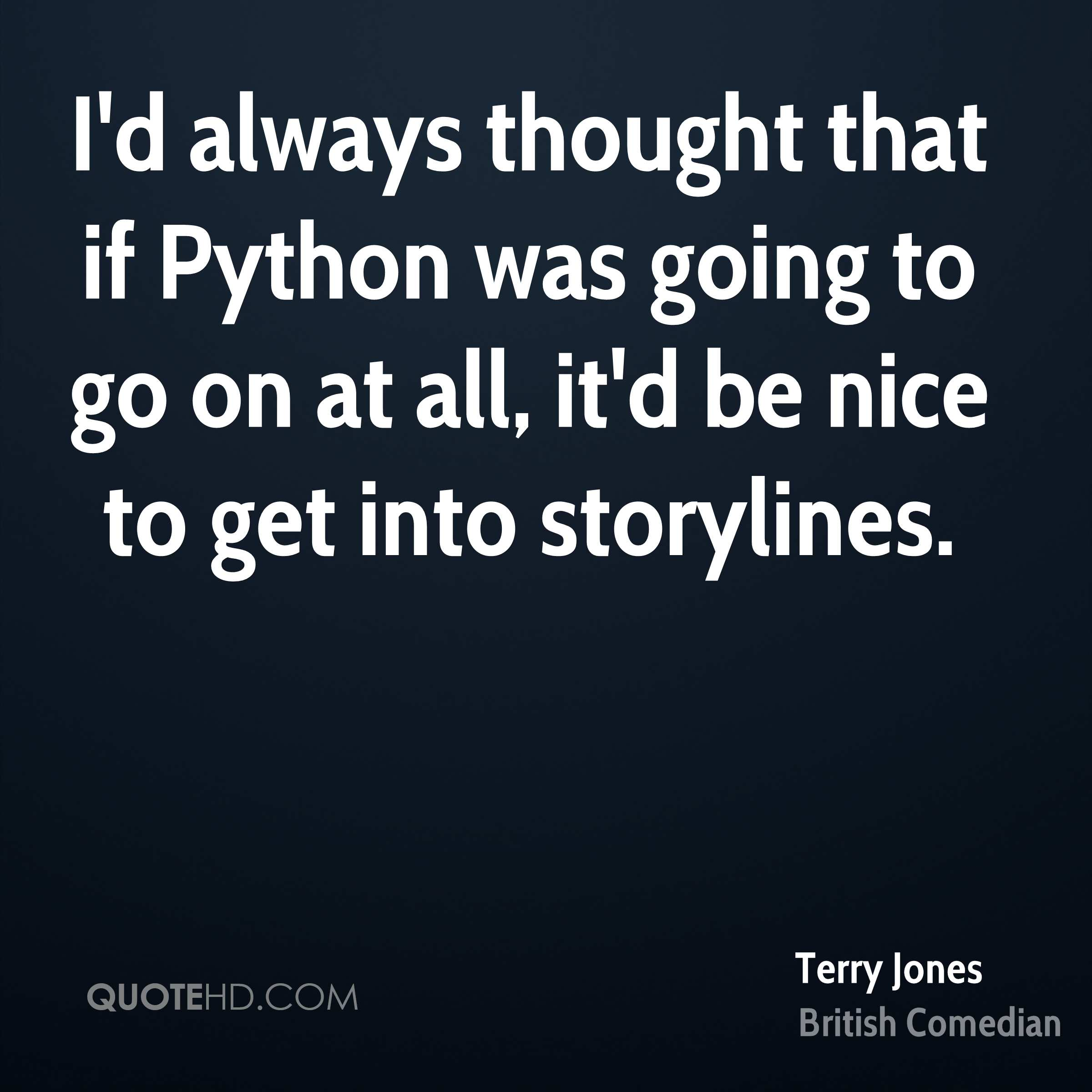 I'd always thought that if Python was going to go on at all, it'd be nice to get into storylines.