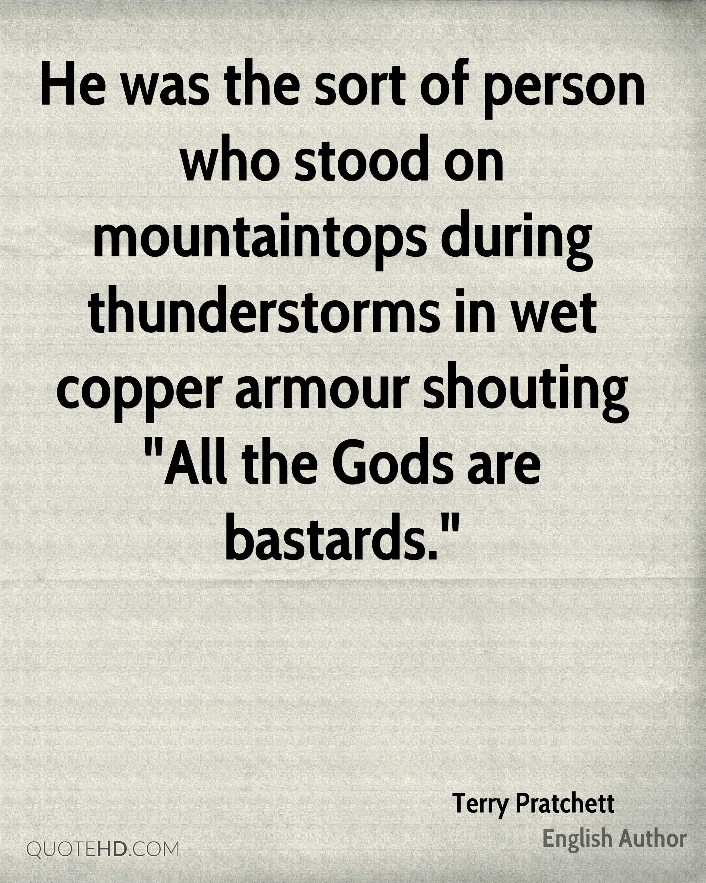 """He was the sort of person who stood on mountaintops during thunderstorms in wet copper armour shouting """"All the Gods are bastards."""""""