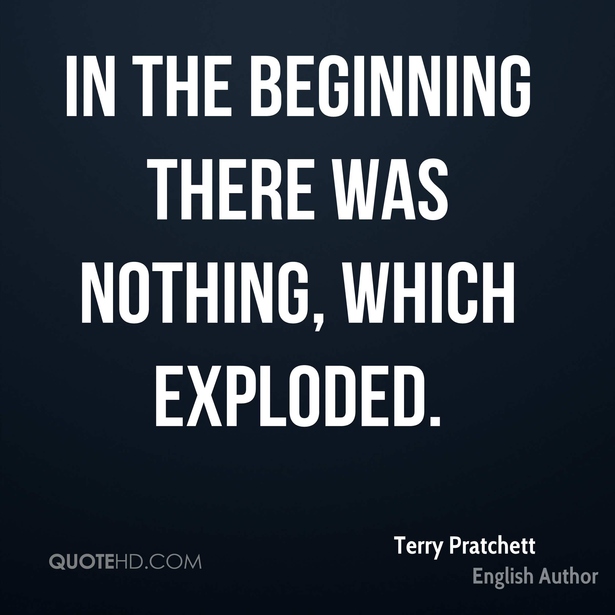 In the beginning there was nothing, which exploded.