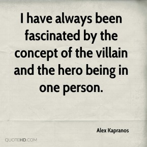 Alex Kapranos - I have always been fascinated by the concept of the villain and the hero being in one person.