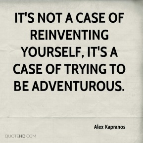 Alex Kapranos - It's not a case of reinventing yourself, it's a case of trying to be adventurous.