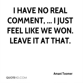 Amani Toomer - I have no real comment, ... I just feel like we won. Leave it at that.