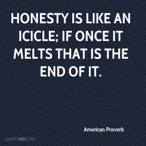 Honesty is like an icicle; if once it melts that is the end of it.