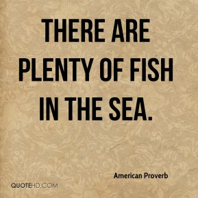 The sea quotes page 8 quotehd for There are plenty of fish in the sea
