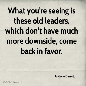 Andrew Barrett - What you're seeing is these old leaders, which don't have much more downside, come back in favor.