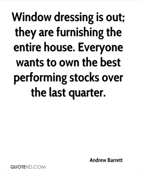 Andrew Barrett - Window dressing is out; they are furnishing the entire house. Everyone wants to own the best performing stocks over the last quarter.