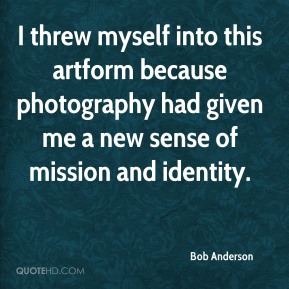 Bob Anderson - I threw myself into this artform because photography had given me a new sense of mission and identity.