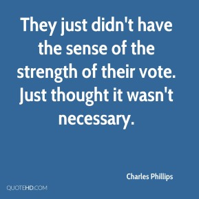 They just didn't have the sense of the strength of their vote. Just thought it wasn't necessary.