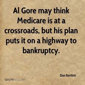 Dan Bartlett - Al Gore may think Medicare is at a crossroads, but his plan puts it on a highway to bankruptcy.