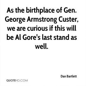 As the birthplace of Gen. George Armstrong Custer, we are curious if this will be Al Gore's last stand as well.