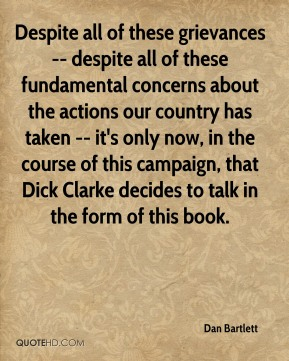Despite all of these grievances -- despite all of these fundamental concerns about the actions our country has taken -- it's only now, in the course of this campaign, that Dick Clarke decides to talk in the form of this book.