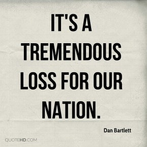It's a tremendous loss for our nation.