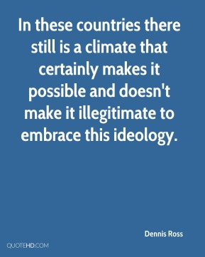 Dennis Ross - In these countries there still is a climate that certainly makes it possible and doesn't make it illegitimate to embrace this ideology.
