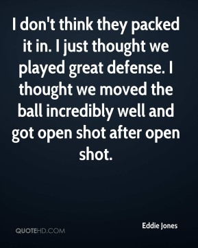I don't think they packed it in. I just thought we played great defense. I thought we moved the ball incredibly well and got open shot after open shot.