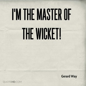 I'm the master of the wicket!