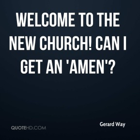 Gerard Way - Welcome to the new church! Can I get an 'Amen'?