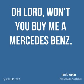 Oh Lord, won't you buy me a Mercedes Benz.