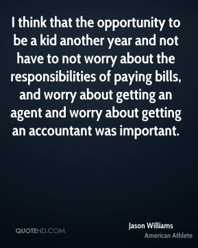 Jason Williams - I think that the opportunity to be a kid another year and not have to not worry about the responsibilities of paying bills, and worry about getting an agent and worry about getting an accountant was important.