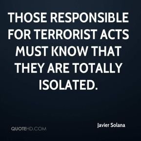 Those responsible for terrorist acts must know that they are totally isolated.
