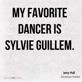 My favorite dancer is Sylvie Guillem.