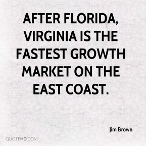 Jim Brown  - After Florida, Virginia is the fastest growth market on the East Coast.