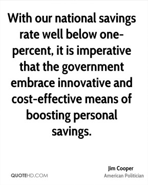 Jim Cooper - With our national savings rate well below one-percent, it is imperative that the government embrace innovative and cost-effective means of boosting personal savings.