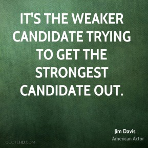 It's the weaker candidate trying to get the strongest candidate out.