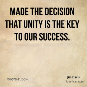 made the decision that unity is the key to our success.