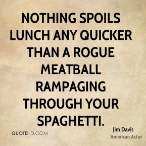 Nothing spoils lunch any quicker than a rogue meatball rampaging through your spaghetti.