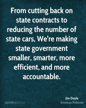 Jim Doyle - From cutting back on state contracts to reducing the number of state cars, We're making state government smaller, smarter, more efficient, and more accountable.