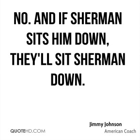 No. And if Sherman sits him down, they'll sit Sherman down.