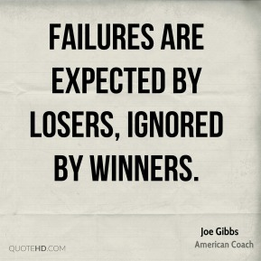 Failures are expected by losers, ignored by winners.