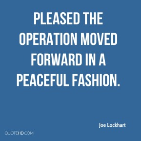 pleased the operation moved forward in a peaceful fashion.