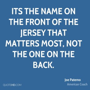 Its the name on the front of the jersey that matters most, not the one on the back.