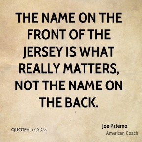 The name on the front of the jersey is what really matters, not the name on the back.
